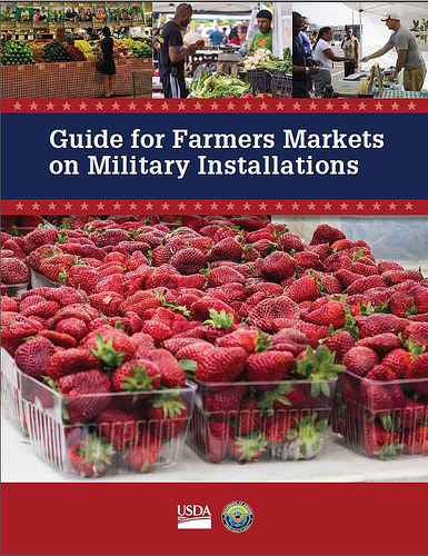 The cover of the new Guide for Farmers Markets on Military Installations, which is filled with effective strategies to bring farmers markets' community spirit and local food to service members and their families stationed at installations across the country.